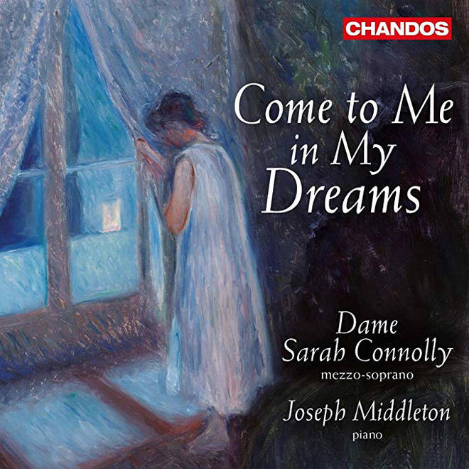 Dame Sarah Connolly/Joseph Middleton - Come to me in My Dreams