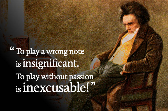 To play a wrong note is insignificant. To play without passion is inexcusable!
