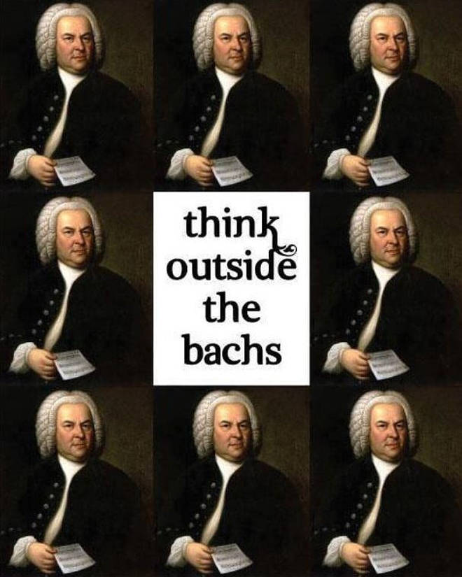 Think outside the Bachs