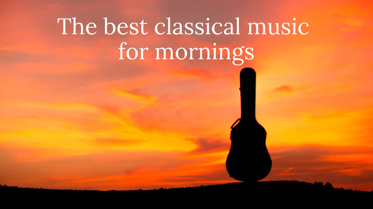 The best classical music for mornings - Classic FM