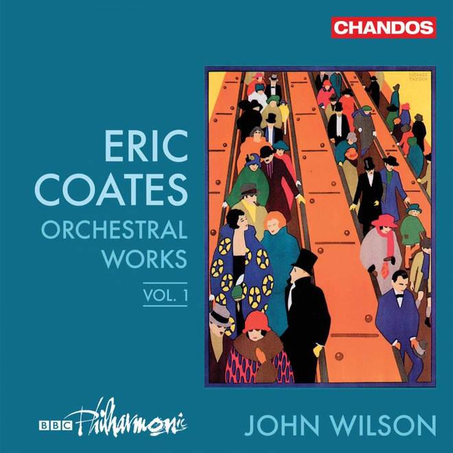 Eric Coates: Orchestral Music, Vol. 1 – John Wilson (Chandos)